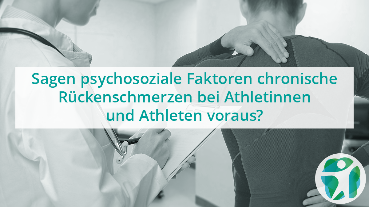 Sagen psychosoziale Faktoren chronische Rückenschmerzen bei Athletinnen und Athleten voraus?